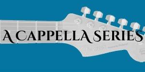 a cappella series